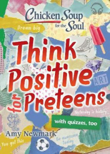 Chicken Soup for the Soul: Think Positive for Preteens av Amy Newmark (Heftet)