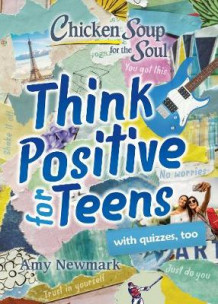 Chicken Soup for the Soul: Think Positive for Teens av Amy Newmark (Heftet)