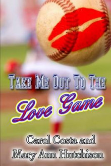 Take Me Out to the Love Game av Carol Costa og Mary Ann Hutchison (Heftet)