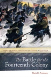 The Battle for the Fourteenth Colony - America's War of Liberation in Canada, 1774-1776 av Mark Anderson (Innbundet)
