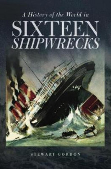 A History of the World in Sixteen Shipwrecks av Stewart Gordon (Innbundet)
