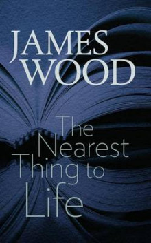 The Nearest Thing to Life av James Wood (Heftet)