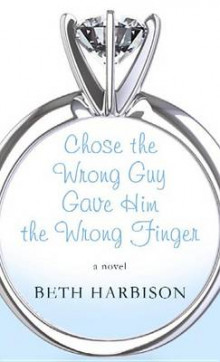 Chose the Wrong Guy, Gave Him the Wrong Finger av Beth Harbison (Innbundet)