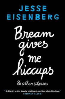 Bream gives me hiccups and other stories av Jesse Eisenberg (Heftet)
