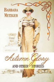 Autumn Glory and Other Stories av Barbara Metzger (Heftet)