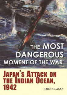 The Most Dangerous Moment of the War av John Clancy (Innbundet)