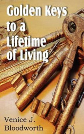 Golden Keys to a Lifetime of Living av Venice J Bloodworth (Heftet)