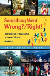 Something Went Wrong? / Right! Real Studies of Leadership in Cross-Cultural Ministry av Alan Robert Pence (Heftet)