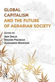 Global Capitalism and the Future of Agrarian Society av Arif Dirlik, Alexander Woodside og Roxann Prazniak (Heftet)