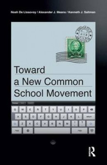 Toward a New Common School Movement av Noah De Lissovoy, Alexander J. Means og Kenneth J. Saltman (Innbundet)