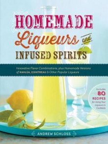 Homemade Liqueurs and Infused Spirits av Andrew Schloss (Heftet)