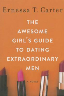 The Awesome Girl's Guide to Dating Extraordinary Men av Ernessa T. Carter (Heftet)