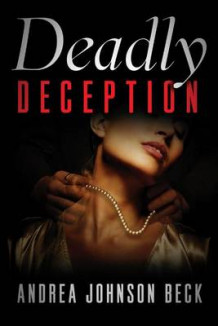 Deadly Deception av Andrea Johnson Beck (Heftet)