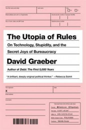 Utopia of rules - on technology, stupidity, and the secret joys of bureaucr av David Graeber (Heftet)