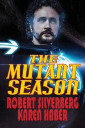 The Mutant Season av Karen Haber og Robert Silverberg (Heftet)