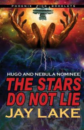 The Stars Do Not Lie Hugo and Nebula Nominated Novella av Jay Lake (Heftet)