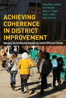 Achieving Coherence in District Improvement av Susan Moore Johnson, Geoff Marietta, Monica C. Higgins, Karen L. Mapp og Allen Grossman (Heftet)