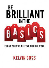 Omslag - Be Brilliant in the Basics: Finding Success in Retail Through Detail