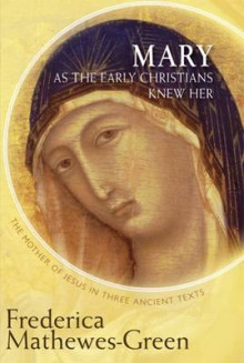 Mary as the First Christians Knew Her av Frederica Mathewes-Green (Heftet)