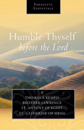 Humble Thyself Before the Lord av Saint Anthony of Egypt, Catherine of Siena, Thomas A. Kempis og Brother Lawrence (Heftet)