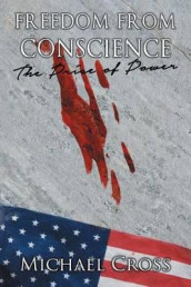 Freedom from Conscience - The Price of Power av Michael Cross (Heftet)