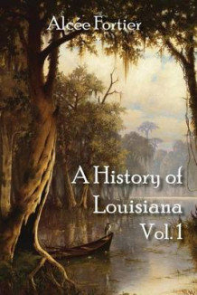 A History of Louisiana Vol. 1 av Alcee Fortier (Heftet)