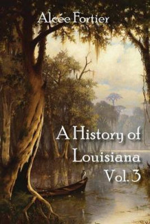 A History of Louisiana Vol. 3 av Alcee Fortier (Heftet)