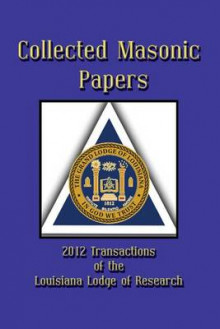 Collected Masonic Papers - 2012 Transactions of the Louisiana Lodge of Research av John L Belanger, Borne, Ray W Burgess og Clayton J Borne III (Heftet)