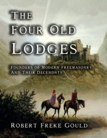 The Four Old Lodges av Robert Freke Gould (Heftet)