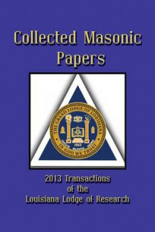 Collected Masonic Papers - 2013 Transactions of the Louisiana Lodge of Research av Alain Bernheim, Clayton J Borne III og Michael Carpenter (Heftet)