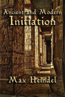 Ancient and Modern Initiation av Max Heindel (Heftet)