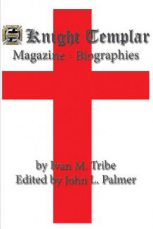 Knight Templar Magazine - Biographies av Ivan M Tribe (Heftet)