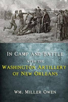 In Camp and Battle with the Washington Artillery of New Orleans av Wm Miller Owen (Heftet)