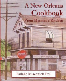 A New Orleans Cookbook from Momma's Kitchen av Eulalie Miscenich Poll (Heftet)