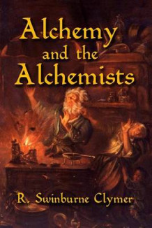 Alchemy and the Alchemists av R Swinburne Clymer (Heftet)