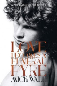 Love Becomes a Funeral Pyre av Mick Wall (Heftet)