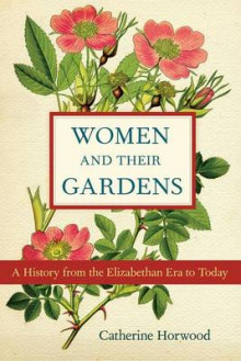 Women and Their Gardens av Catherine Horwood (Innbundet)