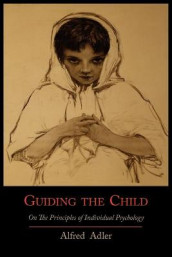 Guiding the Child on the Principles of Individual Psychology av Alfred Adler (Heftet)
