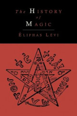 Omslag - The History of Magic; Including a Clear and Precise Exposition of Its Procedure, Its Rites and Its Mysteries