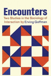 Encounters; Two Studies in the Sociology of Interaction av Erving Goffman (Heftet)