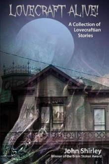Lovecraft Alive! (a Collection of Lovecraftian Stories) av John Shirley (Heftet)