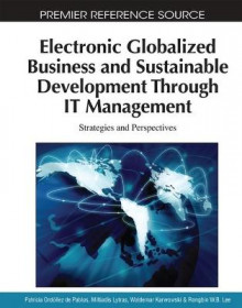 Electronic Globalized Business and Sustainable Development Through IT Management av Patricia Ordonez de Pablos, Miltiadis D. Lytras, Waldemar Karwowski og Rongbin W.B. Lee (Innbundet)
