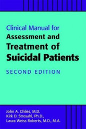 Clinical Manual for the Assessment and Treatment of Suicidal Patients av John A. Chiles, Laura Weiss Roberts og Kirk D. Strosahl (Heftet)