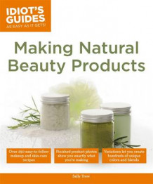 Idiot's Guides: Making Natural Beauty Products av Sally Trew (Heftet)