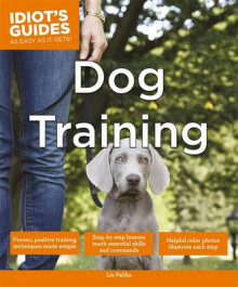 Idiot's Guides: Dog Training av Liz Palika (Heftet)