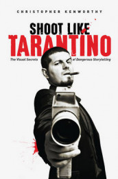 Shoot Like Tarantino av Christopher Kenworthy (Heftet)
