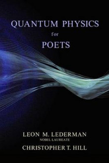 Quantum Physics For Poets av Leon M. Lederman og Christopher Hill (Innbundet)