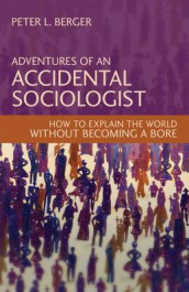 Adventures of an Accidental Sociologist av Peter L. Berger (Innbundet)