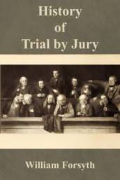 History of Trial by Jury av William Jr Forsyth (Heftet)