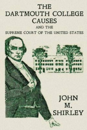 The Dartmouth College Causes and the Supreme Court of the United States av John M Shirley (Heftet)